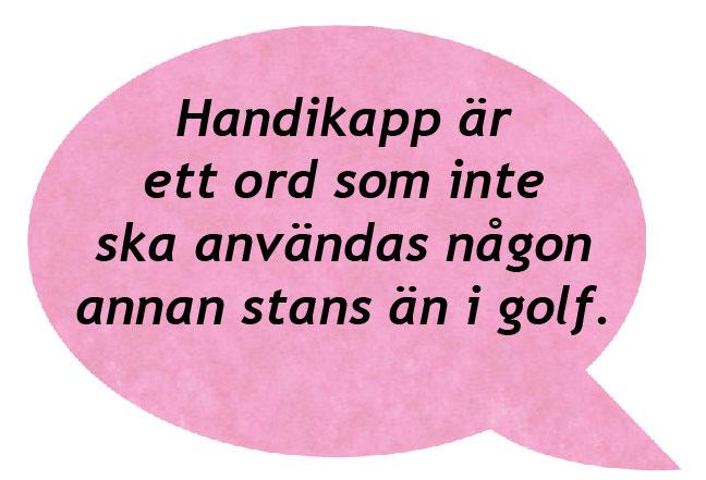 En rosa pratbubbla där det står Handikapp är ett ord som ska användas någon ananstans än i golf.